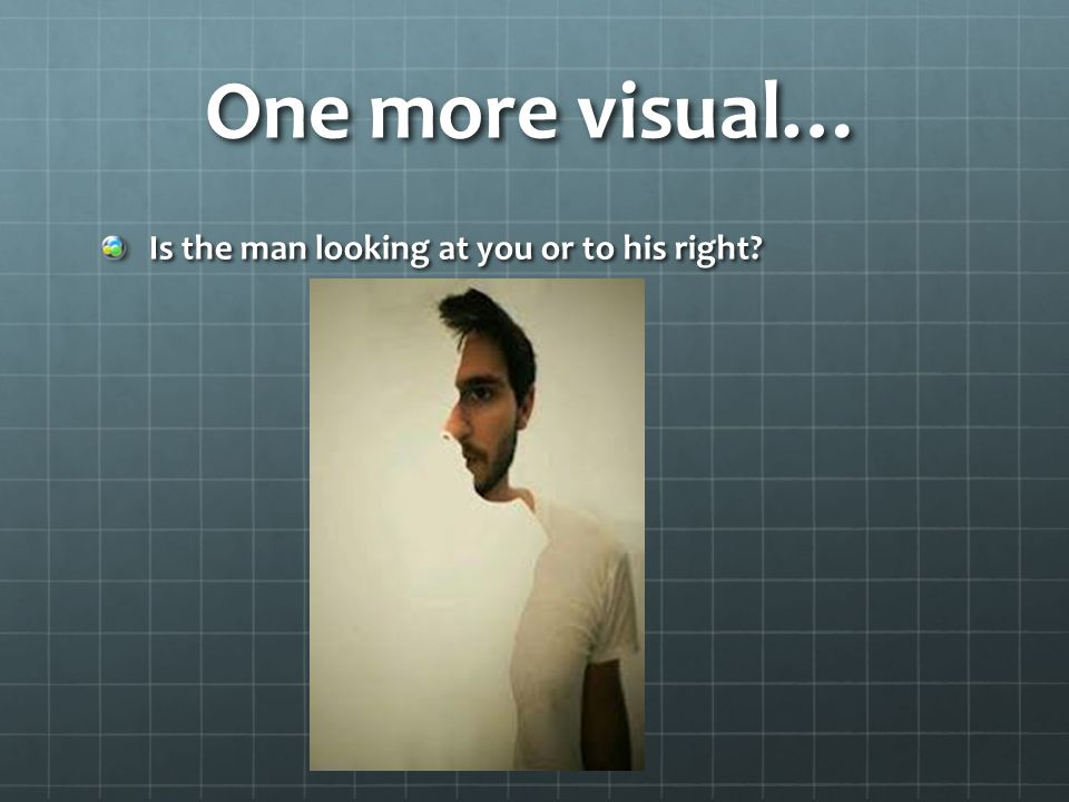 One more visual… Is the man looking at you or to his right