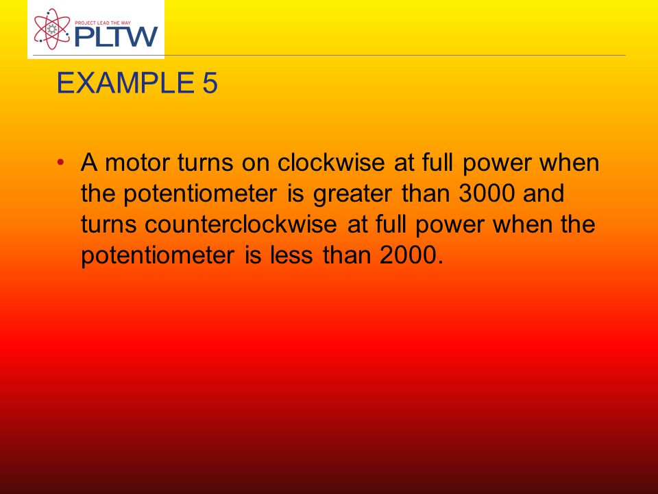 EXAMPLE 5 A motor turns on clockwise at full power when the potentiometer is greater than 3000 and turns counterclockwise at full power when the poten