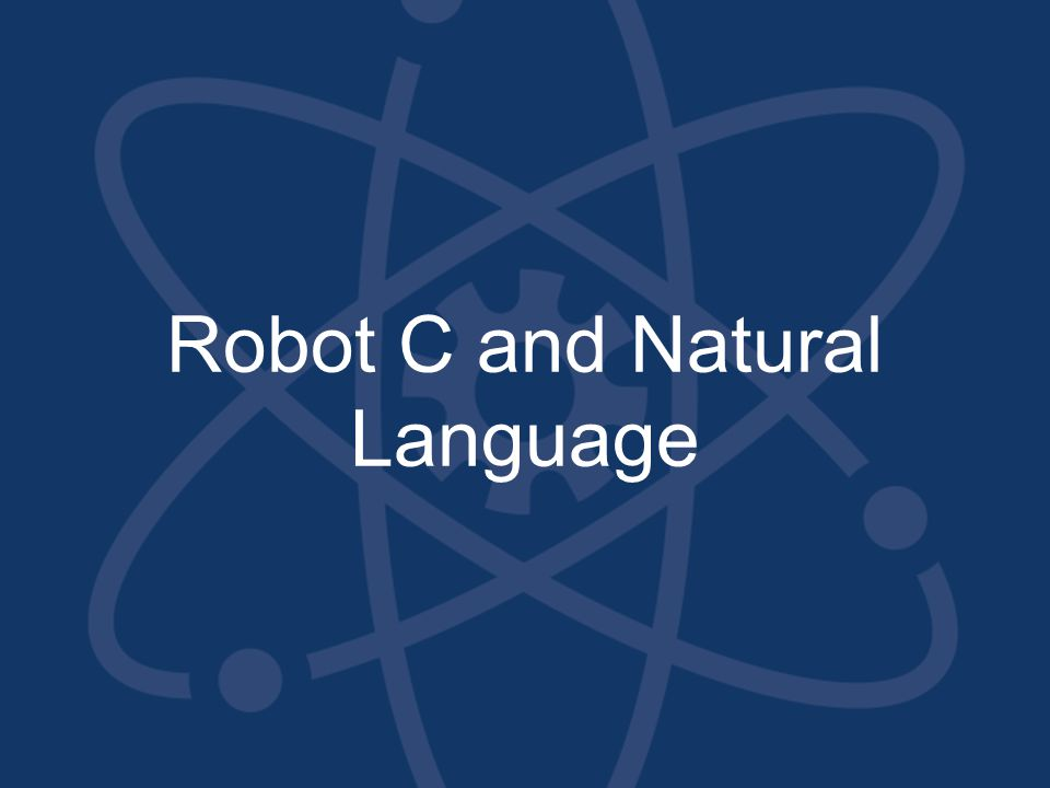 Robot C and Natural Language