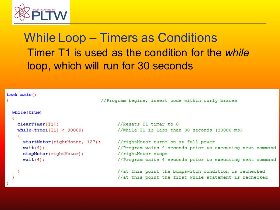 While Loop – Timers as Conditions Timer T1 is used as the condition for the while loop, which will run for 30 seconds