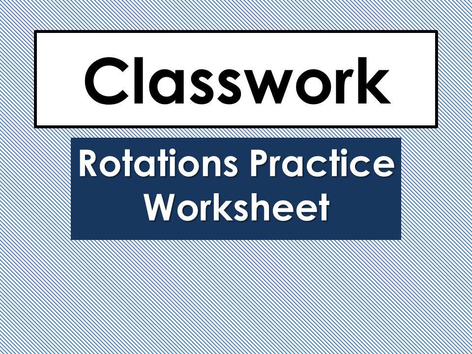 Classwork Rotations Practice Worksheet