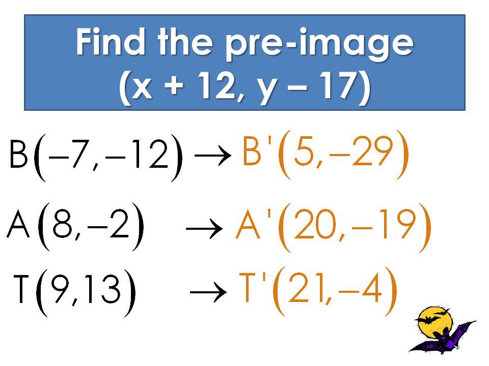 Find the pre-image (x + 12, y – 17)