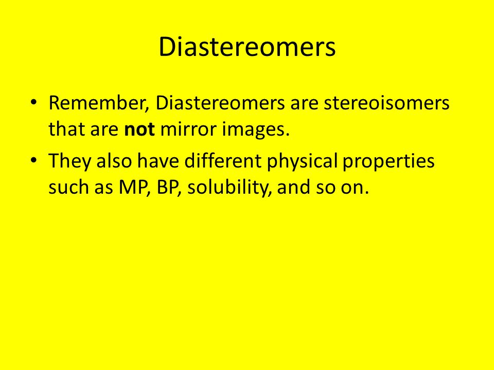 Diastereomers Remember, Diastereomers are stereoisomers that are not mirror images.