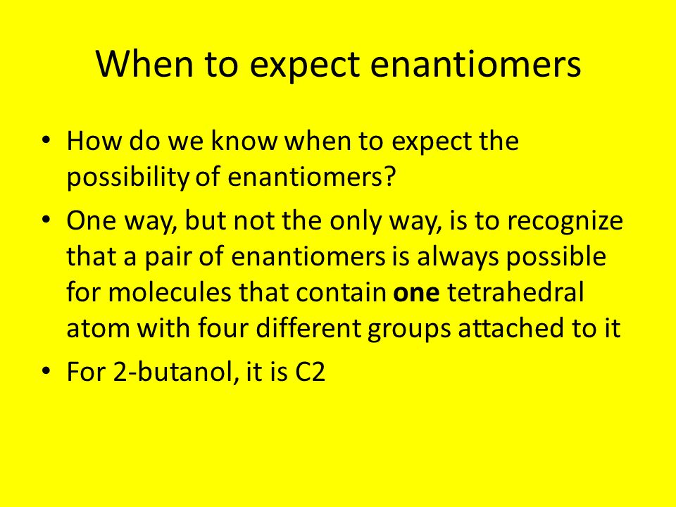 When to expect enantiomers How do we know when to expect the possibility of enantiomers.