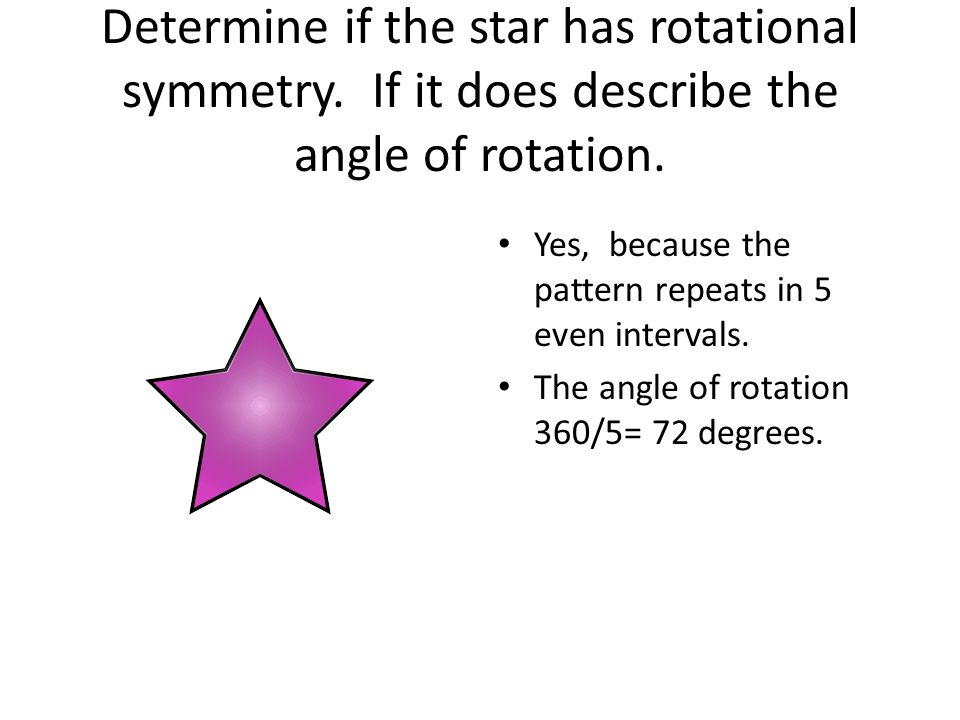 Determine if the star has rotational symmetry. If it does describe the angle of rotation.