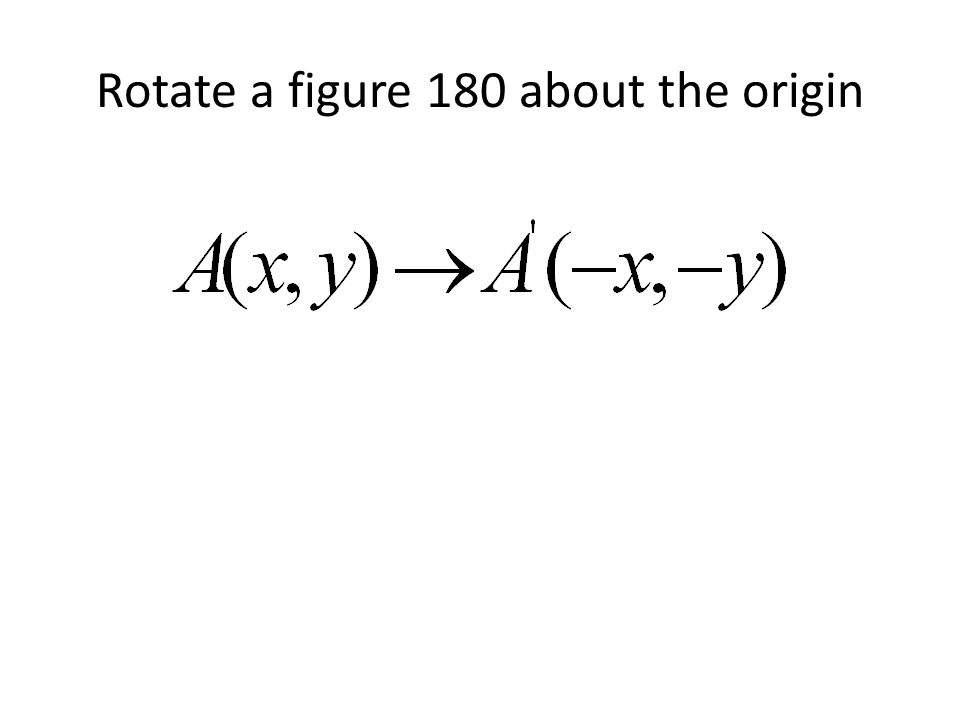 Rotate a figure 180 about the origin