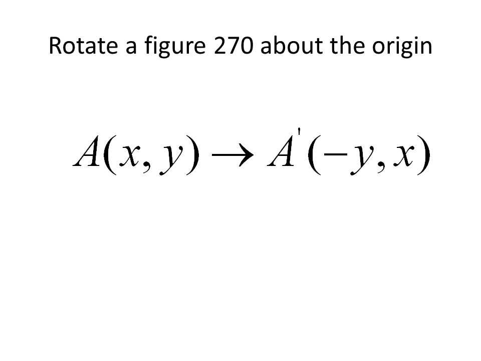 Rotate a figure 270 about the origin
