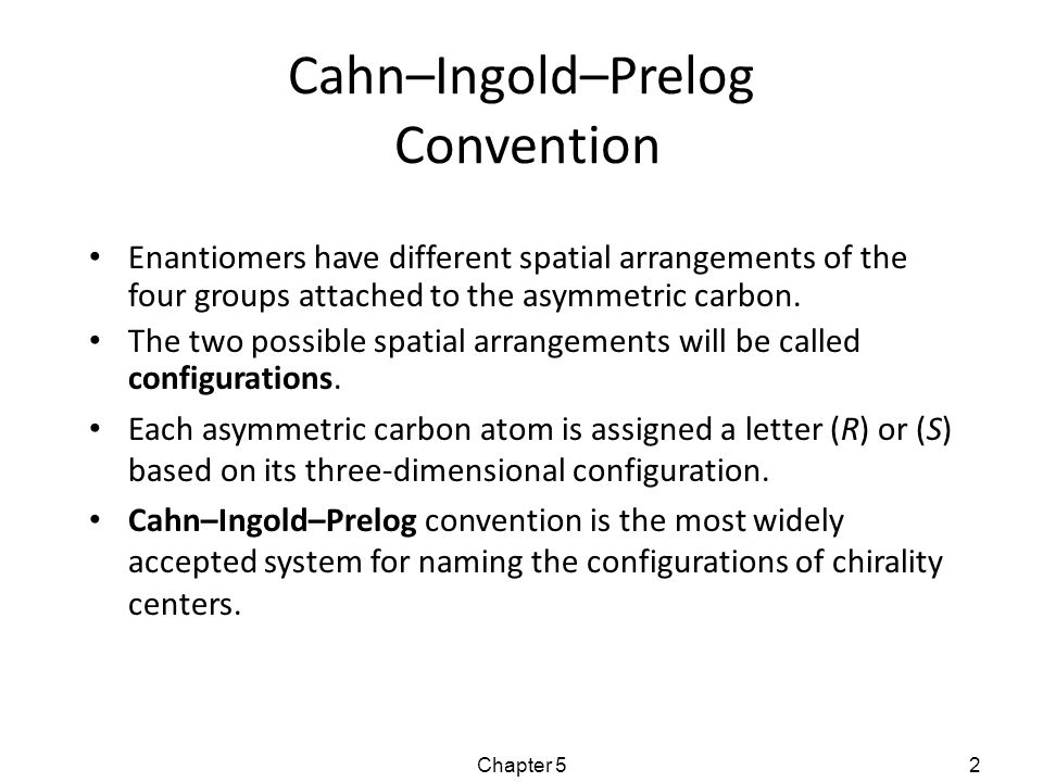 (R) and (S) Configuration: Step 1 Assign Priority Assign a relative priority to each group bonded to the asymmetric carbon.