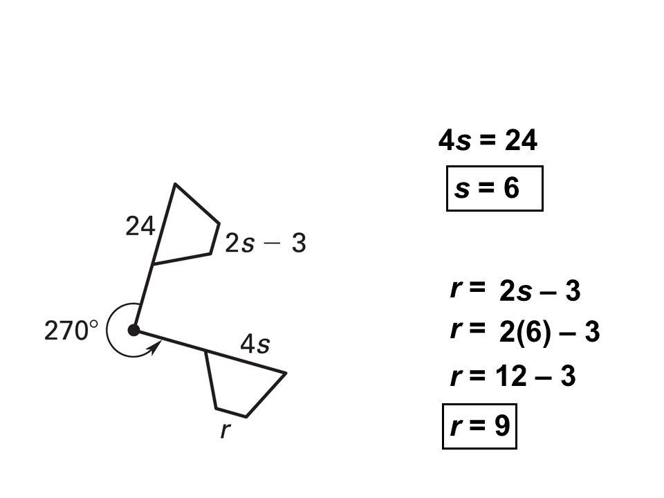4s = 24 s = 6 r = 2s – 3 r = 2(6) – 3 r = 9 r = 12 – 3