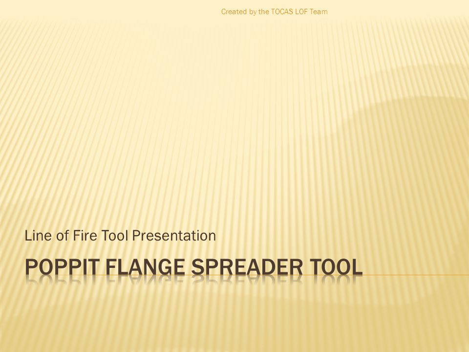 Line of Fire Tool Presentation Created by the TOCAS LOF Team