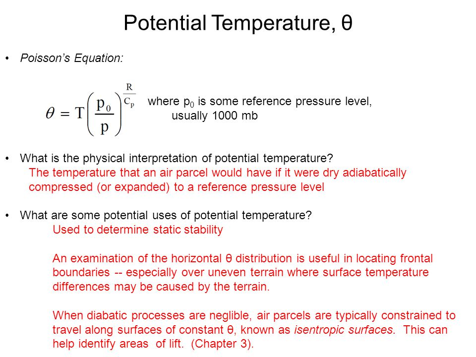 Potential Temperature, θ Poisson's Equation: where p 0 is some reference pressure level, usually 1000 mb What is the physical interpretation of potent