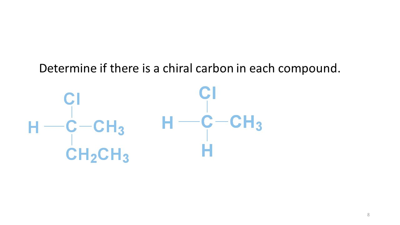 Determine if there is a chiral carbon in each compound. 8