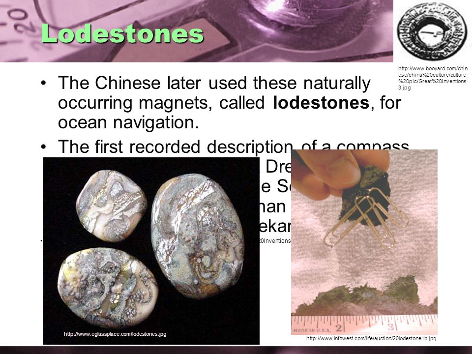 Lodestones The Chinese later used these naturally occurring magnets, called lodestones, for ocean navigation.