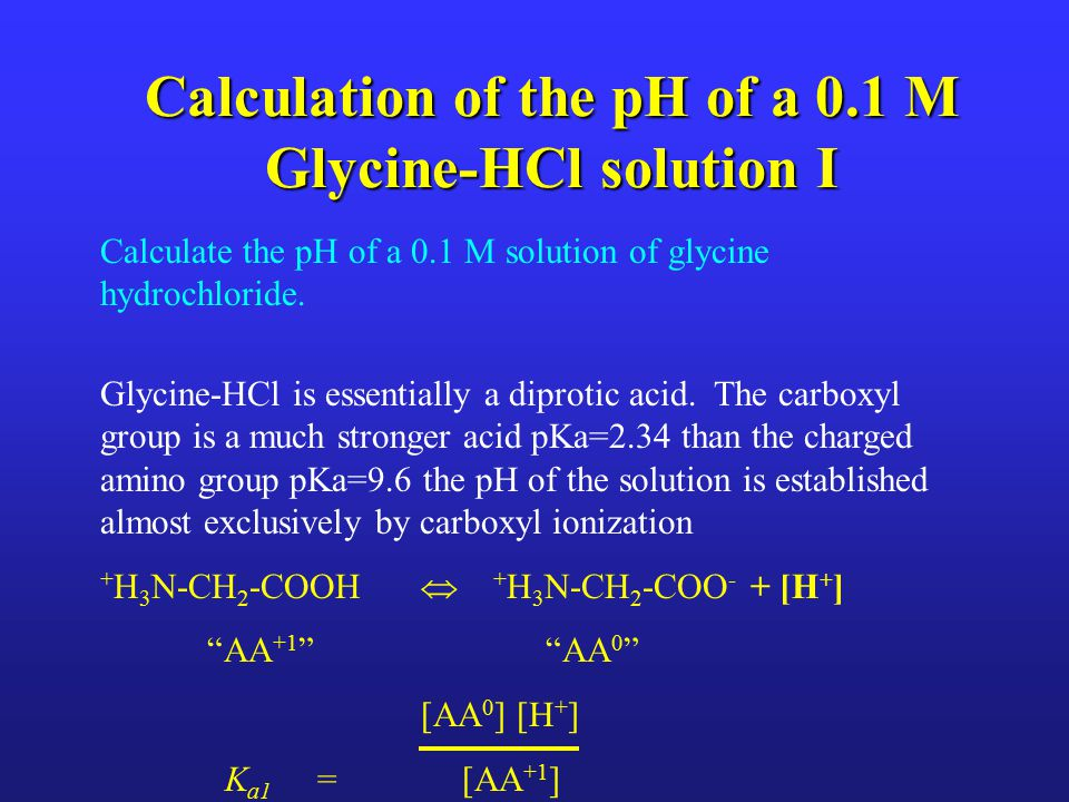 Calculation of the pH of a 0.1 M Glycine-HCl solution I Calculate the pH of a 0.1 M solution of glycine hydrochloride. Glycine-HCl is essentially a di