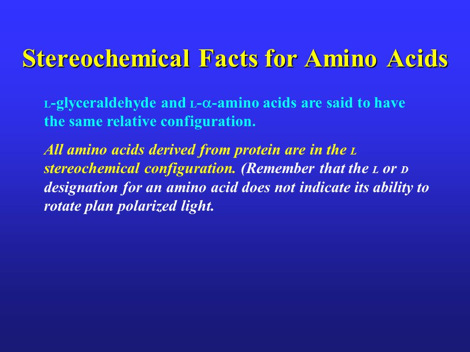 Stereochemical Facts for Amino Acids L -glyceraldehyde and L -  -amino acids are said to have the same relative configuration.