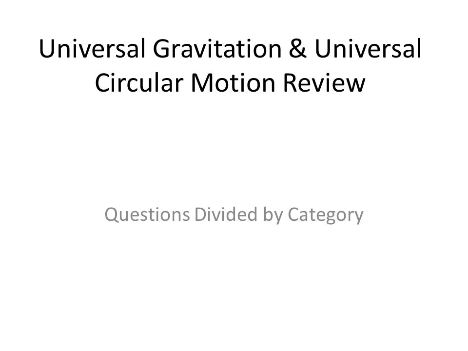 Universal Gravitation & Universal Circular Motion Review Questions Divided by Category