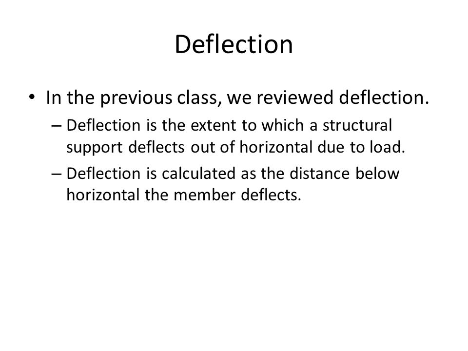 Deflection In the previous class, we reviewed deflection.