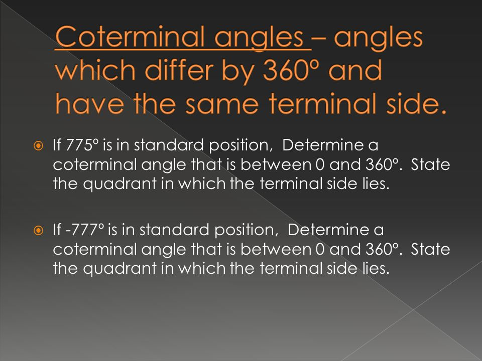  If 775º is in standard position, Determine a coterminal angle that is between 0 and 360º. State the quadrant in which the terminal side lies.  If -