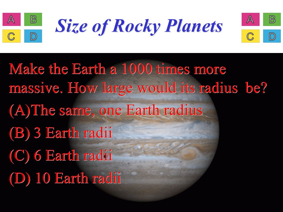 © 2005 Pearson Education Inc., publishing as Addison- Wesley Jupiter – King of the Planets Radius = 10.5 … 11.2 Earth radii Make a bigger Earth that has a radius 10 times larger.