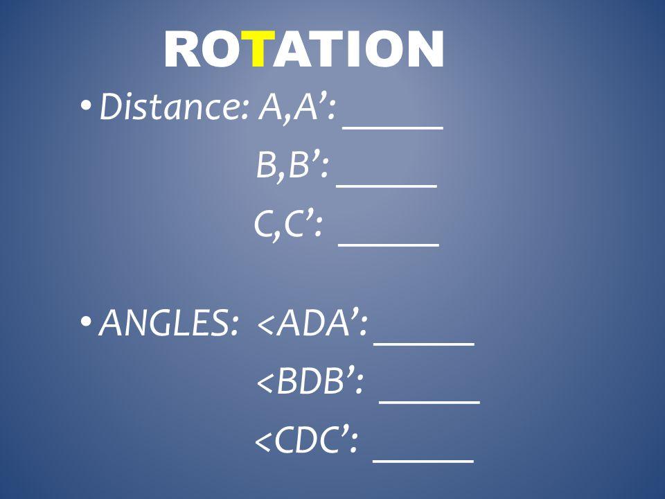 Distance: A,A': _____ B,B': _____ C,C': _____ ROTATION ANGLES: <ADA': _____ <BDB': _____ <CDC': _____