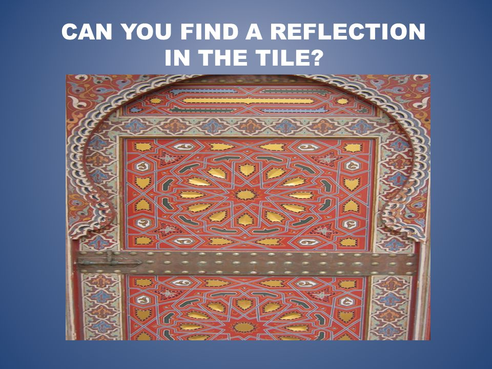 CAN YOU FIND A REFLECTION IN THE TILE
