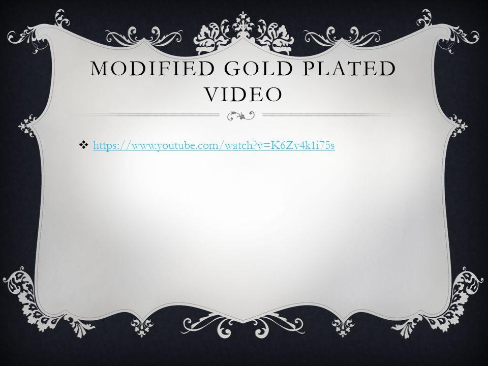 MODIFIED GOLD PLATED VIDEO  https://www.youtube.com/watch v=K6Zv4k1i75s https://www.youtube.com/watch v=K6Zv4k1i75s