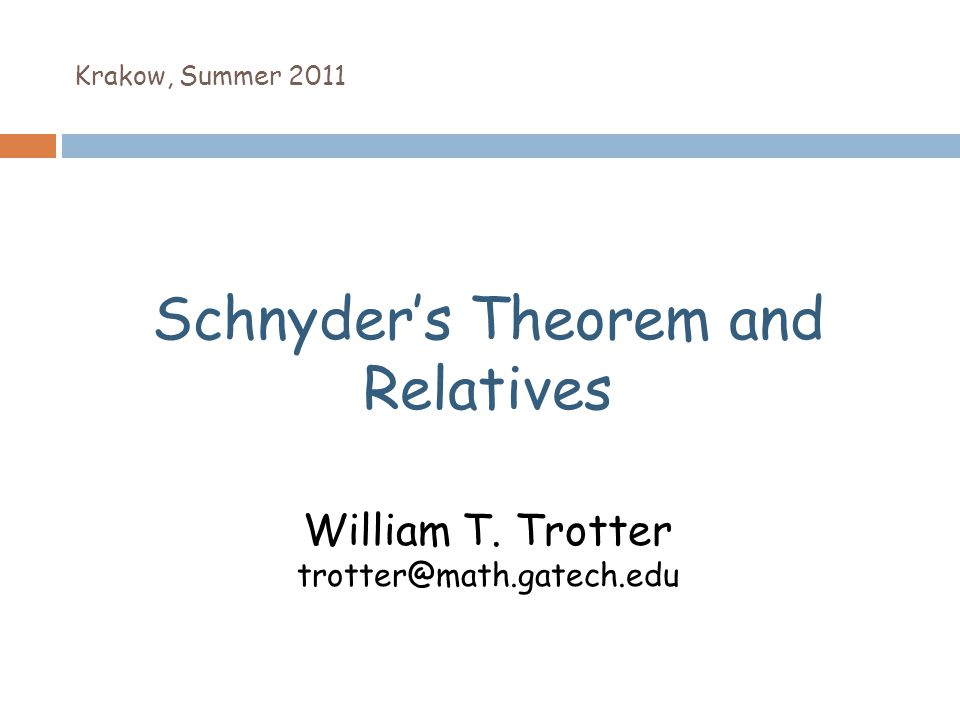 Krakow, Summer 2011 Schnyder's Theorem and Relatives William T. Trotter trotter@math.gatech.edu