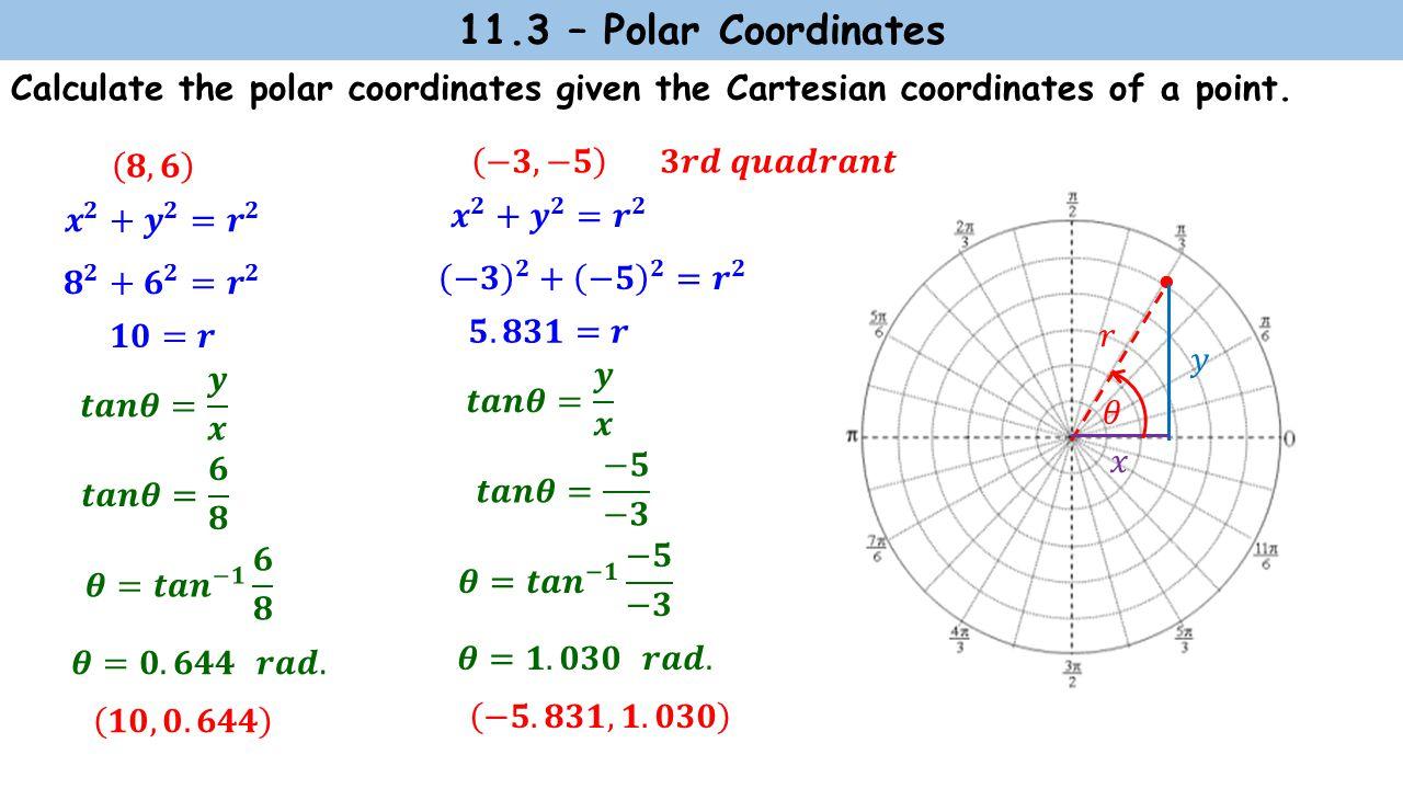 11.3 – Polar Coordinates Calculate the polar coordinates given the Cartesian coordinates of a point.