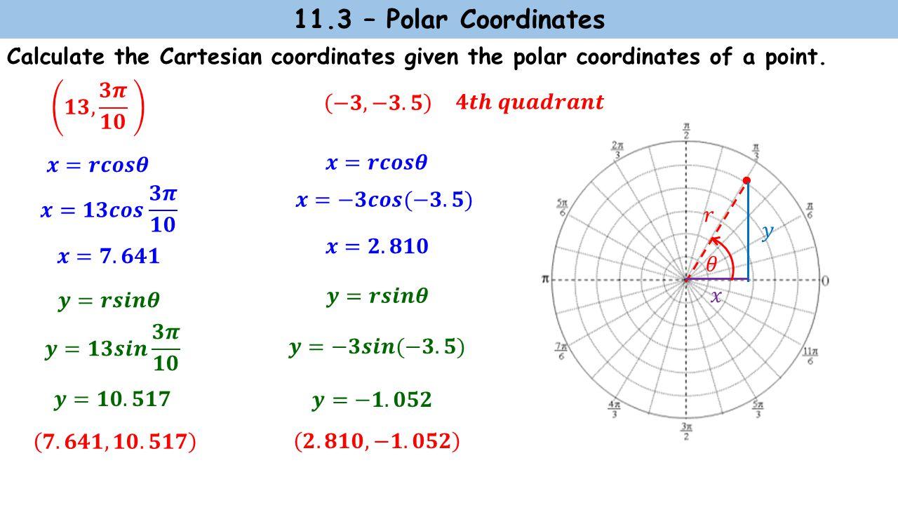 11.3 – Polar Coordinates Calculate the Cartesian coordinates given the polar coordinates of a point.