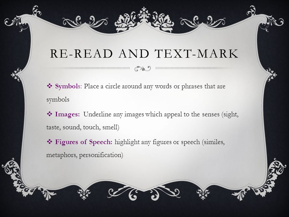 RE-READ AND TEXT-MARK  Symbols: Place a circle around any words or phrases that are symbols  Images: Underline any images which appeal to the senses