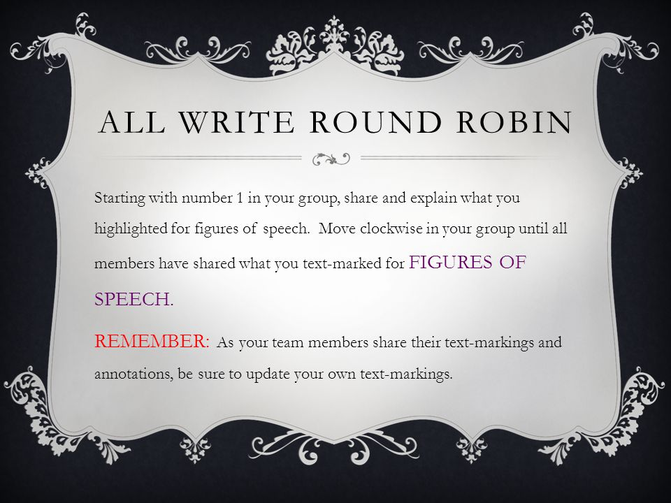 ALL WRITE ROUND ROBIN Starting with number 1 in your group, share and explain what you highlighted for figures of speech. Move clockwise in your group