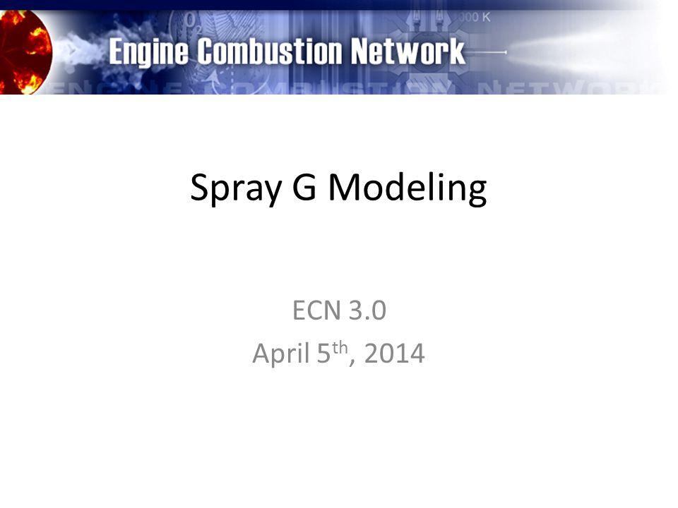 Spray G Modeling ECN 3.0 April 5 th, 2014