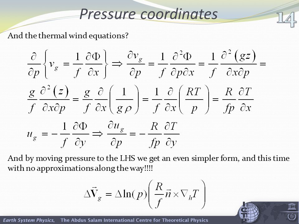 Pressure coordinates And the thermal wind equations? And by moving pressure to the LHS we get an even simpler form, and this time with no approximatio