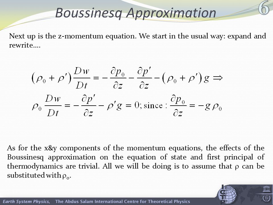 Boussinesq Approximation Next up is the z-momentum equation. We start in the usual way: expand and rewrite…. As for the x&y components of the momentum