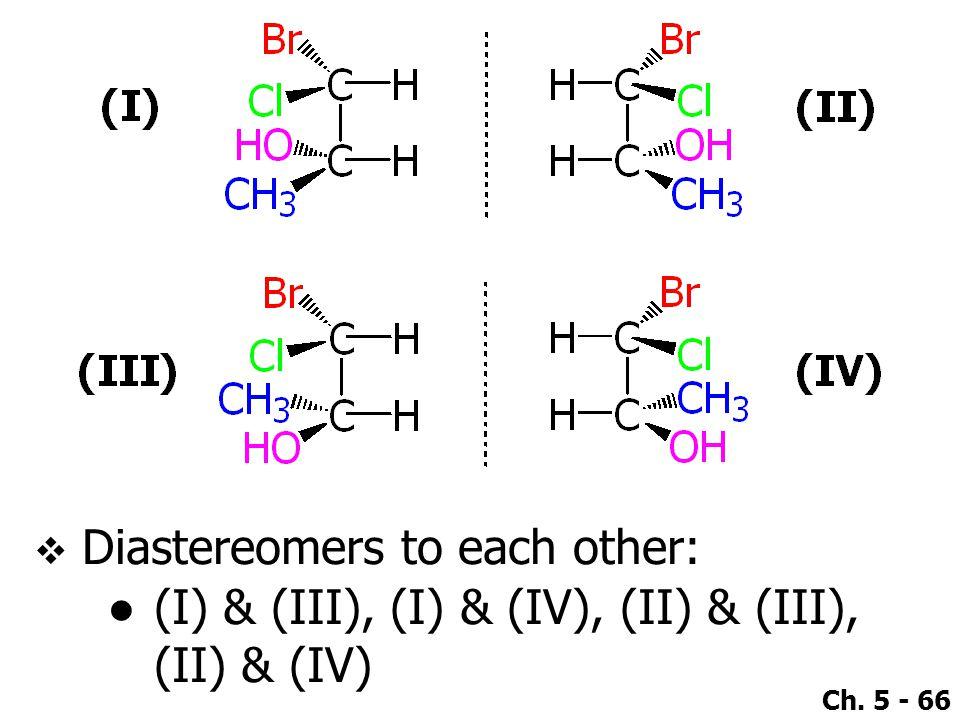 Ch. 5 - 66  Diastereomers to each other: ●(I) & (III), (I) & (IV), (II) & (III), (II) & (IV)