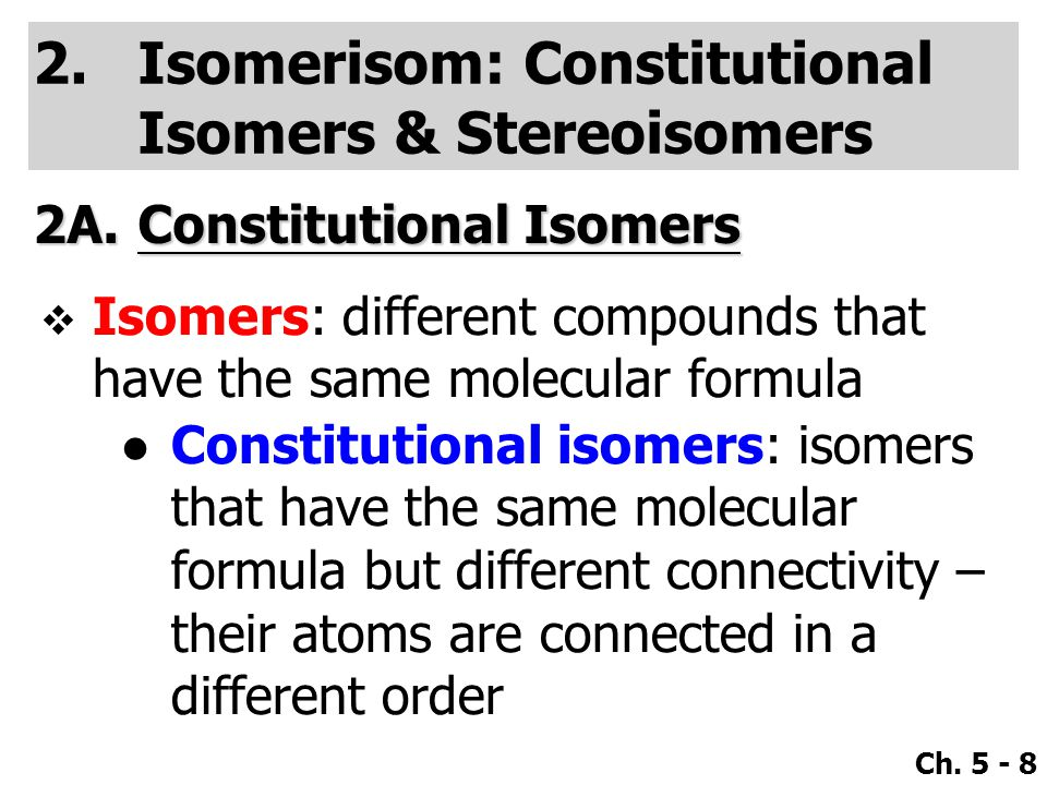 Ch. 5 - 9  Examples Molecular Formula Constitutional Isomers C 4 H 10 C 3 H 7 Cl