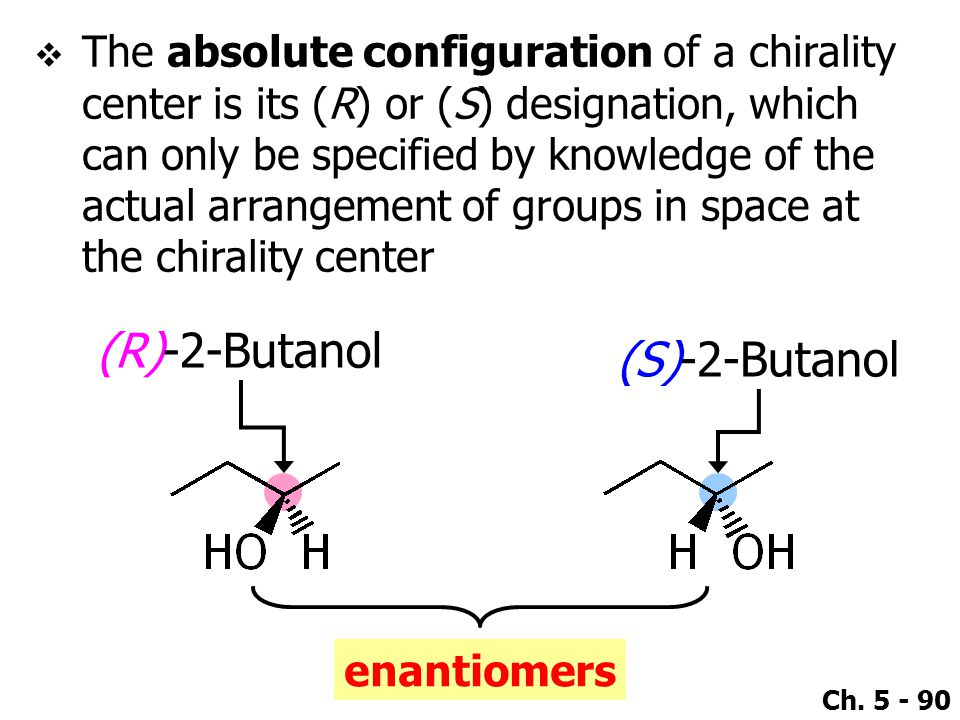 Ch. 5 - 90  The absolute configuration of a chirality center is its (R) or (S) designation, which can only be specified by knowledge of the actual ar
