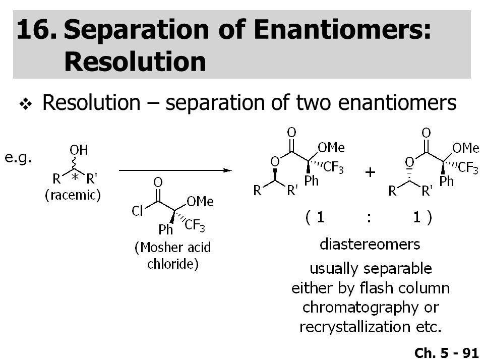 Ch. 5 - 91 16.Separation of Enantiomers: Resolution  Resolution – separation of two enantiomers