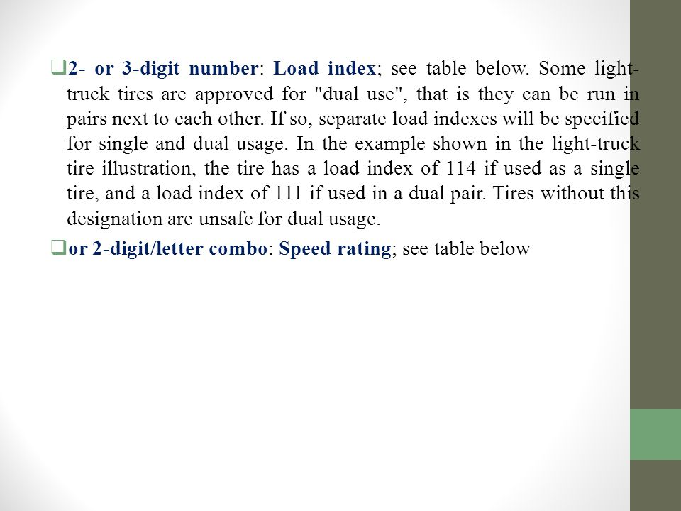  2- or 3-digit number: Load index; see table below. Some light- truck tires are approved for
