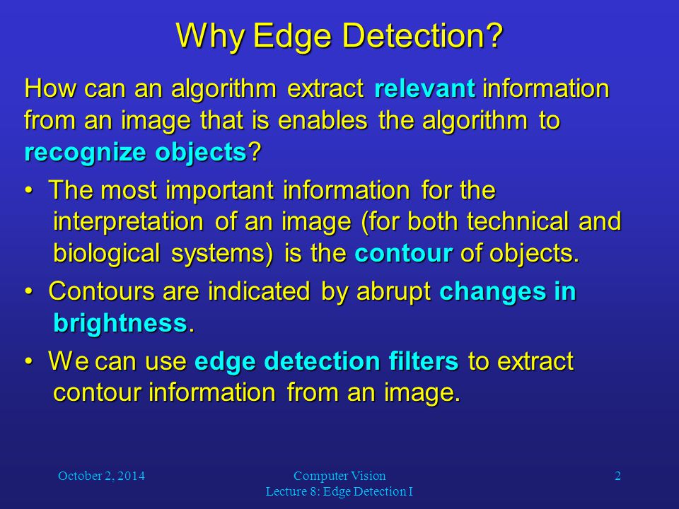 October 2, 2014Computer Vision Lecture 8: Edge Detection I 2 Why Edge Detection.