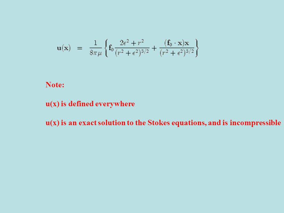 Note: u(x) is defined everywhere u(x) is an exact solution to the Stokes equations, and is incompressible