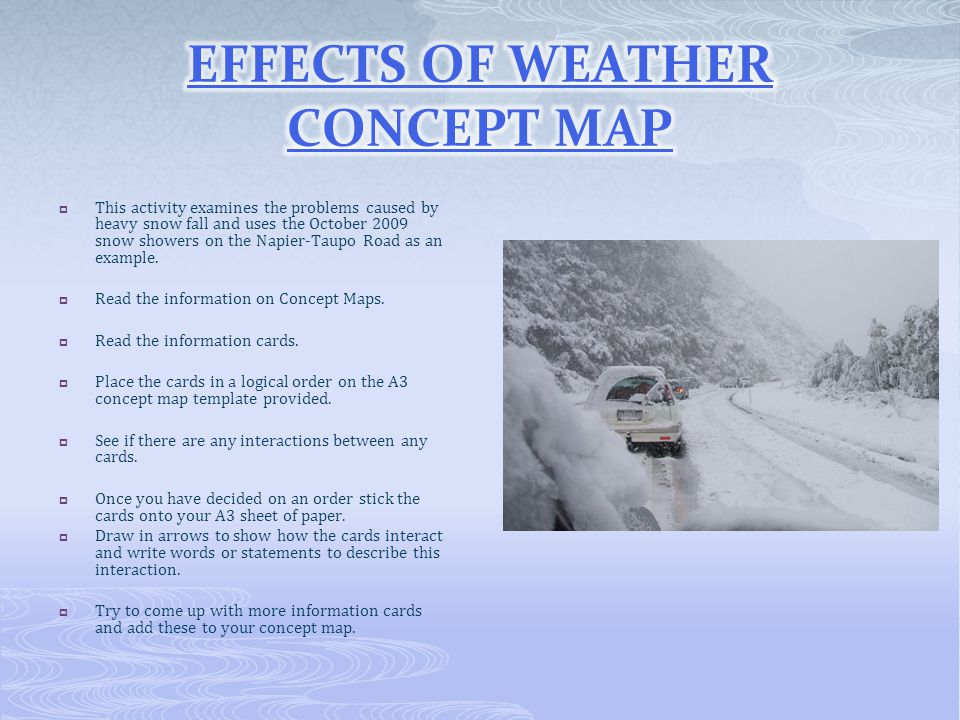  This activity examines the problems caused by heavy snow fall and uses the October 2009 snow showers on the Napier-Taupo Road as an example.  Read