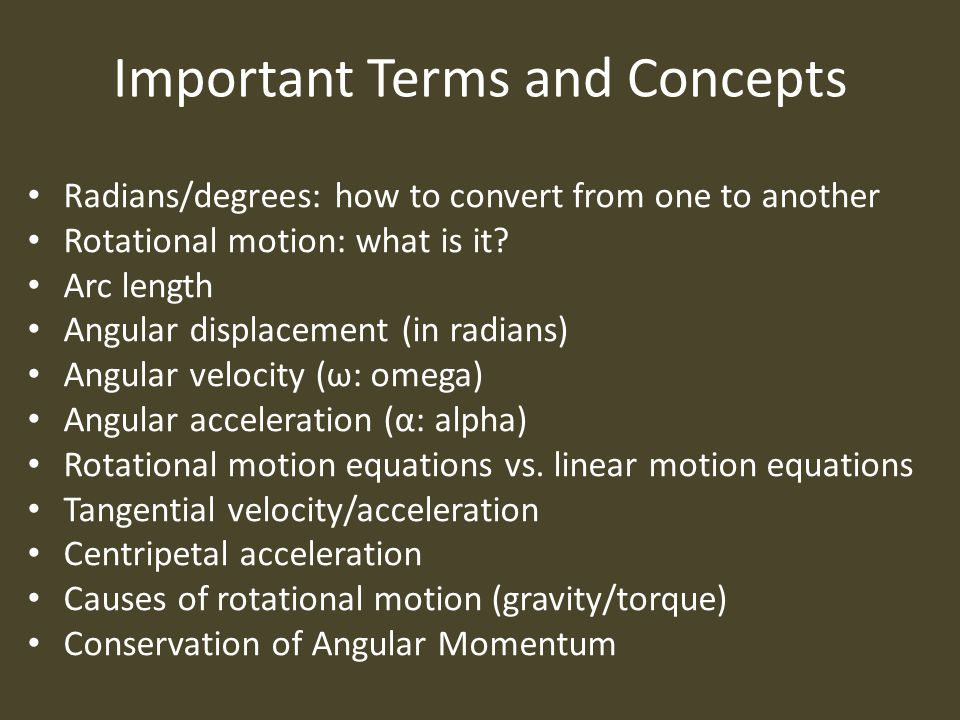 Important Terms and Concepts Radians/degrees: how to convert from one to another Rotational motion: what is it.