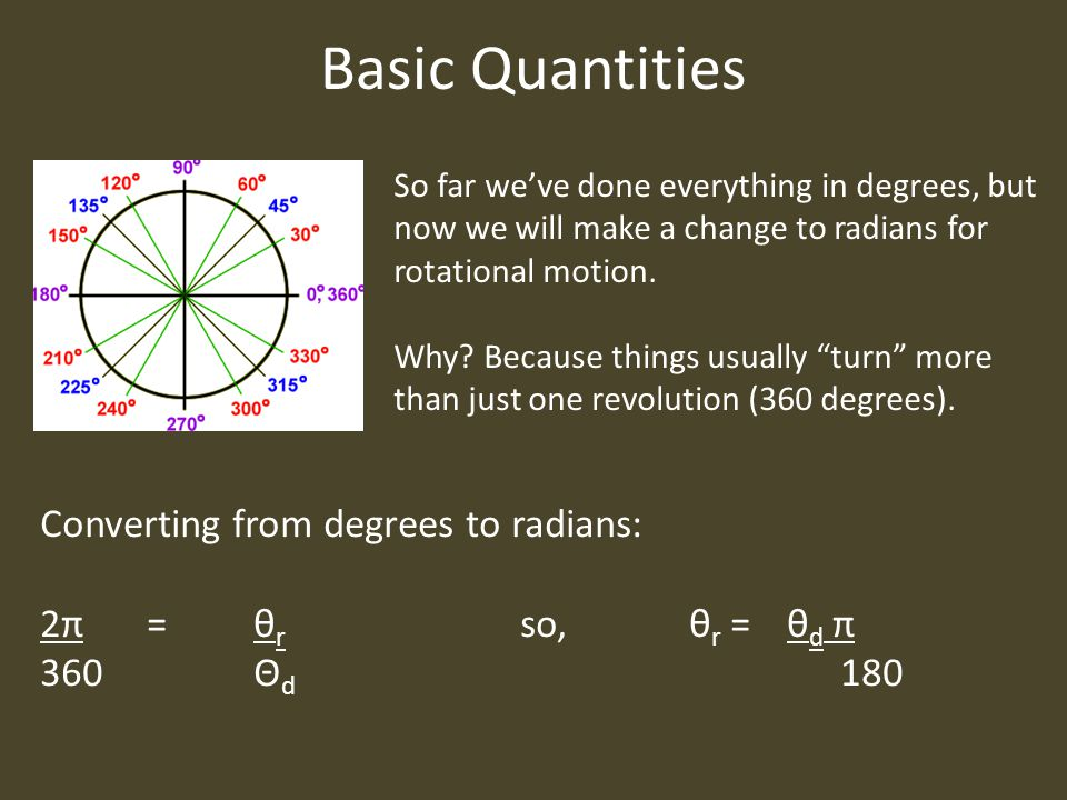 Basic Quantities So far we've done everything in degrees, but now we will make a change to radians for rotational motion.