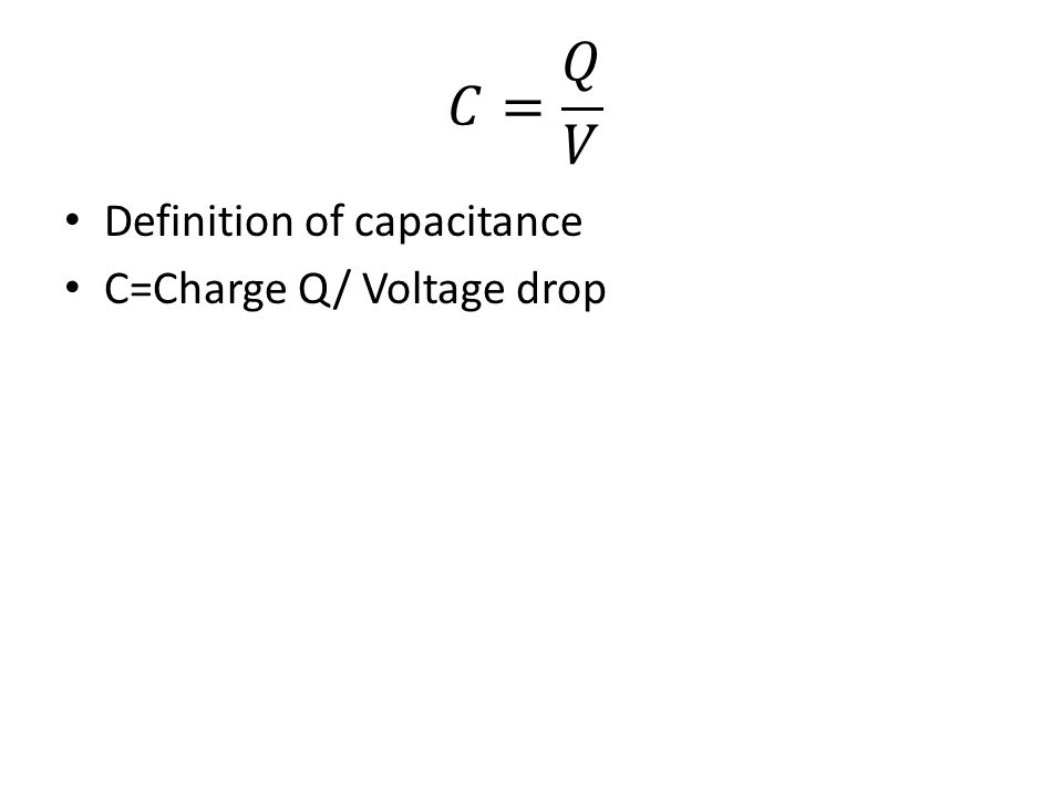 Definition of capacitance C=Charge Q/ Voltage drop