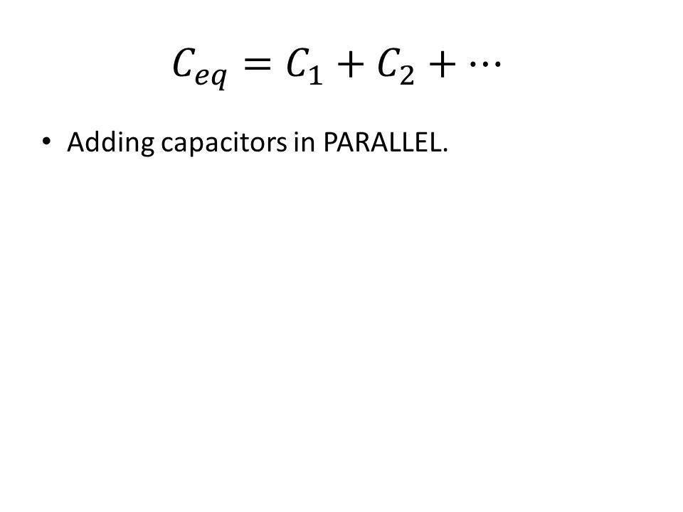 Adding capacitors in PARALLEL.