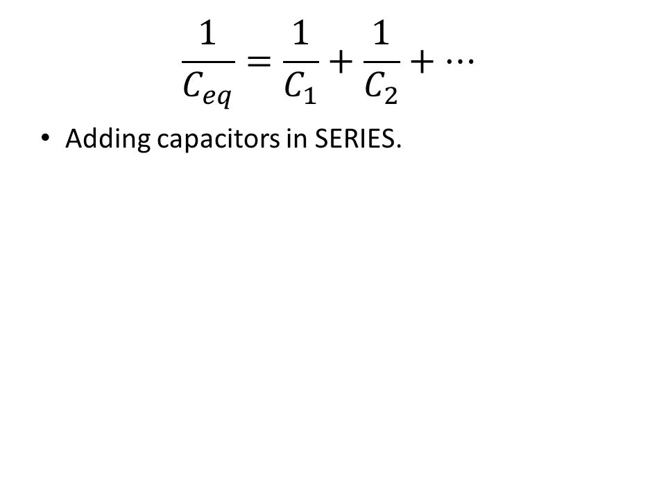 Adding capacitors in SERIES.