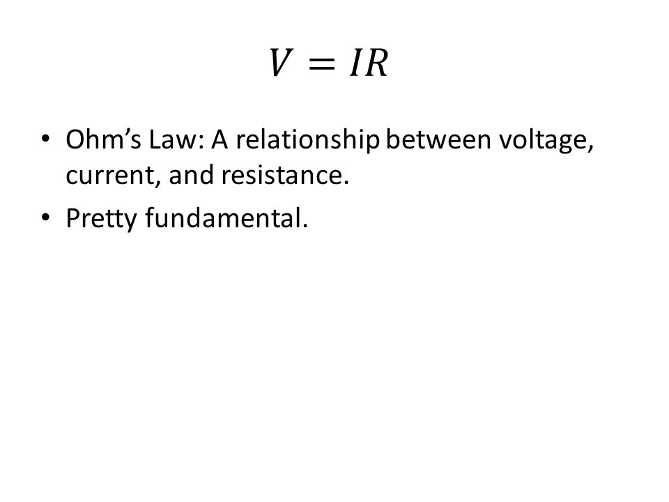 Ohm's Law: A relationship between voltage, current, and resistance. Pretty fundamental.