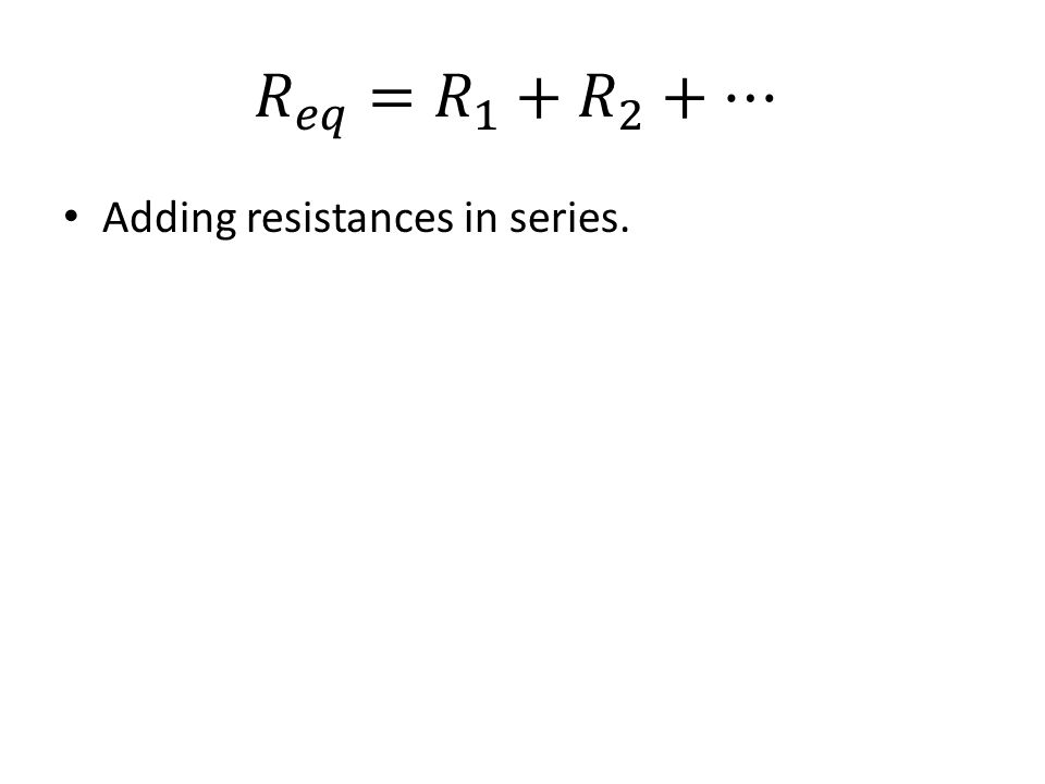 Adding resistances in series.