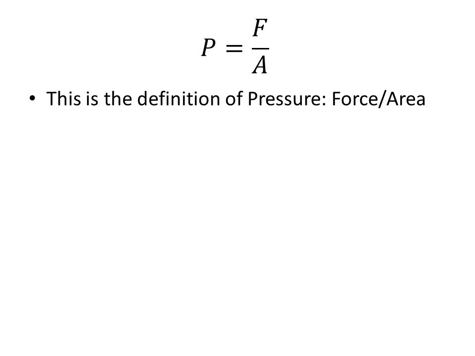 This is the definition of Pressure: Force/Area